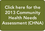 Click here for the 2013 Community Health Needs Assessment (CHNA)